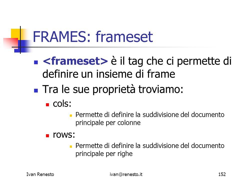 FRAMES: frameset <frameset> è il tag che ci permette di definire un insieme di frame. Tra le sue proprietà troviamo: