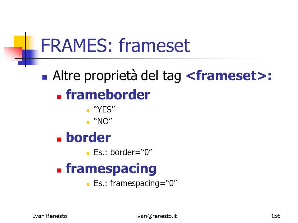 FRAMES: frameset Altre proprietà del tag <frameset>: frameborder
