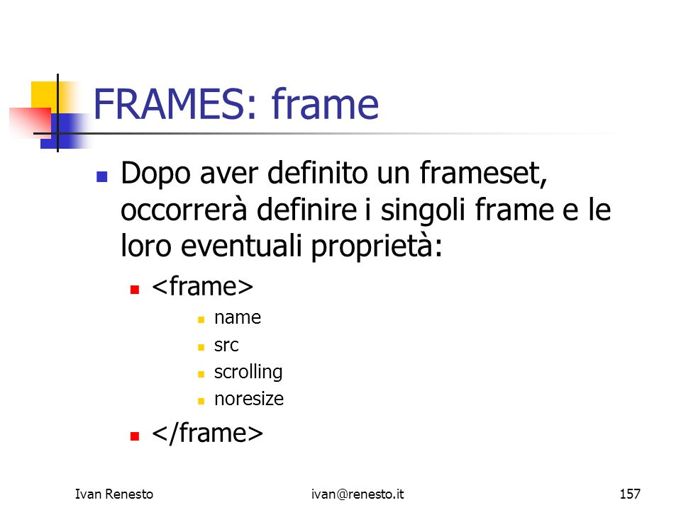 FRAMES: frameDopo aver definito un frameset, occorrerà definire i singoli frame e le loro eventuali proprietà: