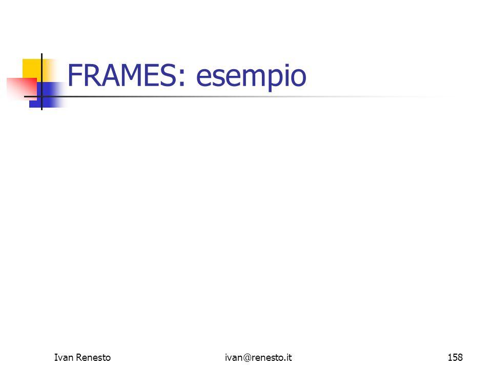 FRAMES: esempio Ivan Renesto ivan@renesto.it
