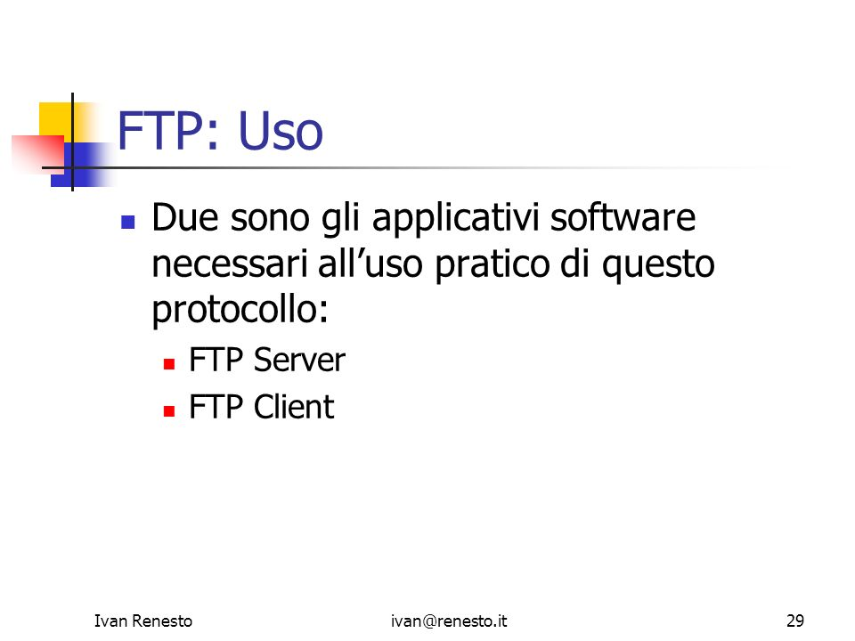FTP: Uso Due sono gli applicativi software necessari all'uso pratico di questo protocollo: FTP Server.