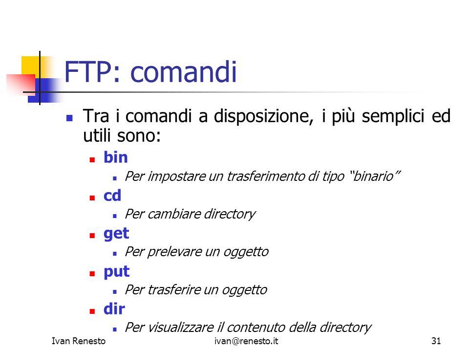 FTP: comandi Tra i comandi a disposizione, i più semplici ed utili sono: bin. Per impostare un trasferimento di tipo binario