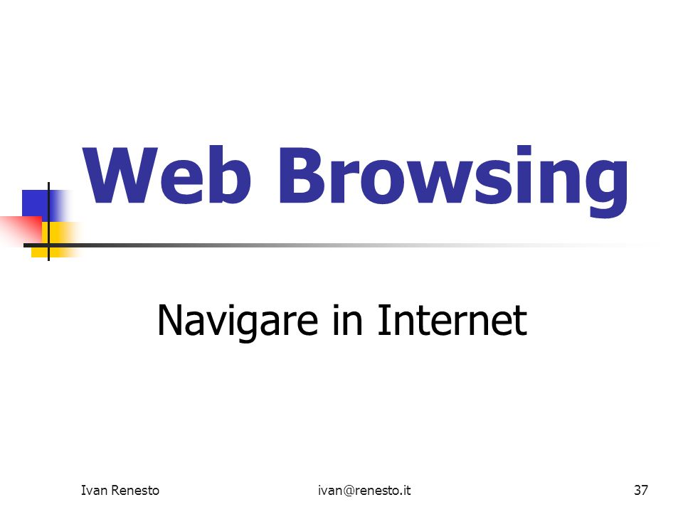 Web Browsing Navigare in Internet Ivan Renesto ivan@renesto.it