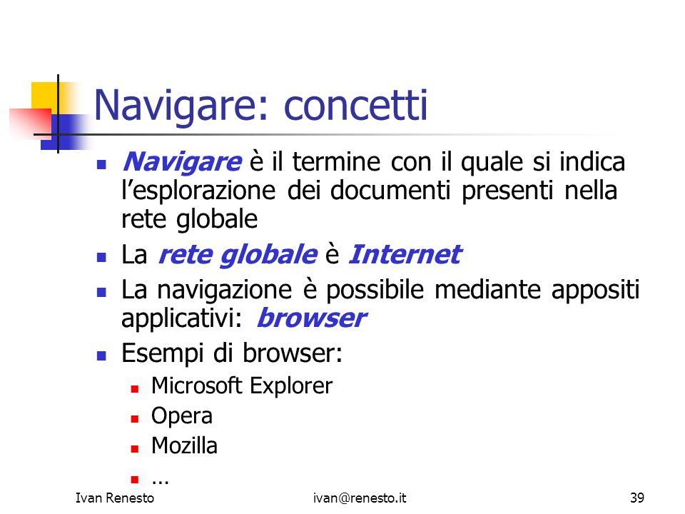 Navigare: concetti Navigare è il termine con il quale si indica l'esplorazione dei documenti presenti nella rete globale.