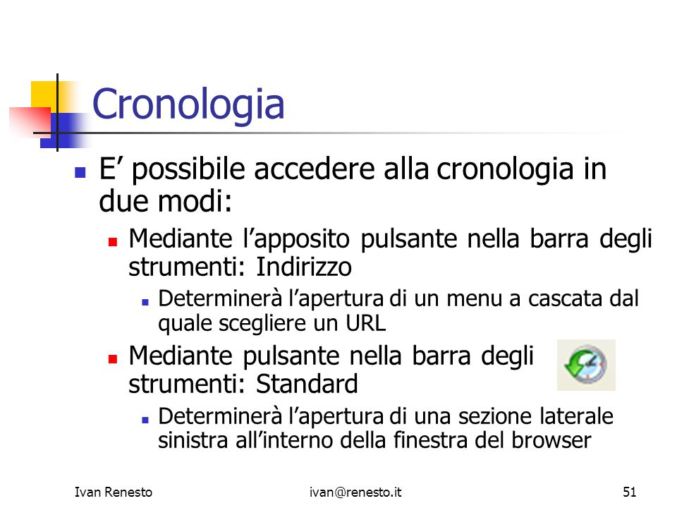 Cronologia E' possibile accedere alla cronologia in due modi: