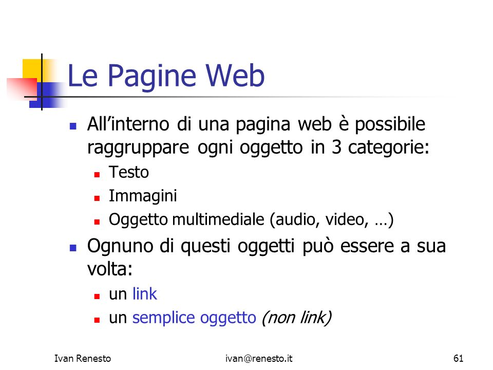 Le Pagine WebAll'interno di una pagina web è possibile raggruppare ogni oggetto in 3 categorie: Testo.