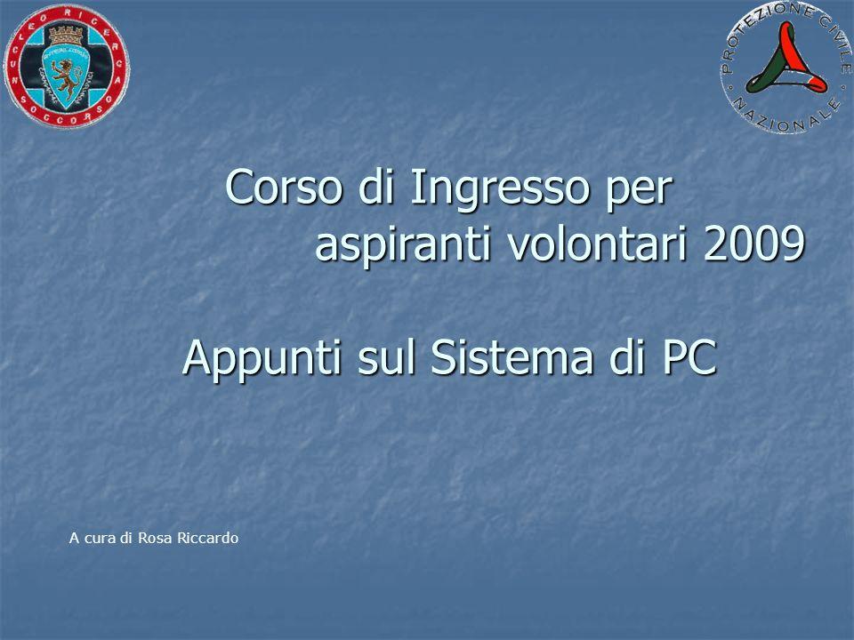 Corso di Ingresso per aspiranti volontari 2009 Appunti sul Sistema di PC