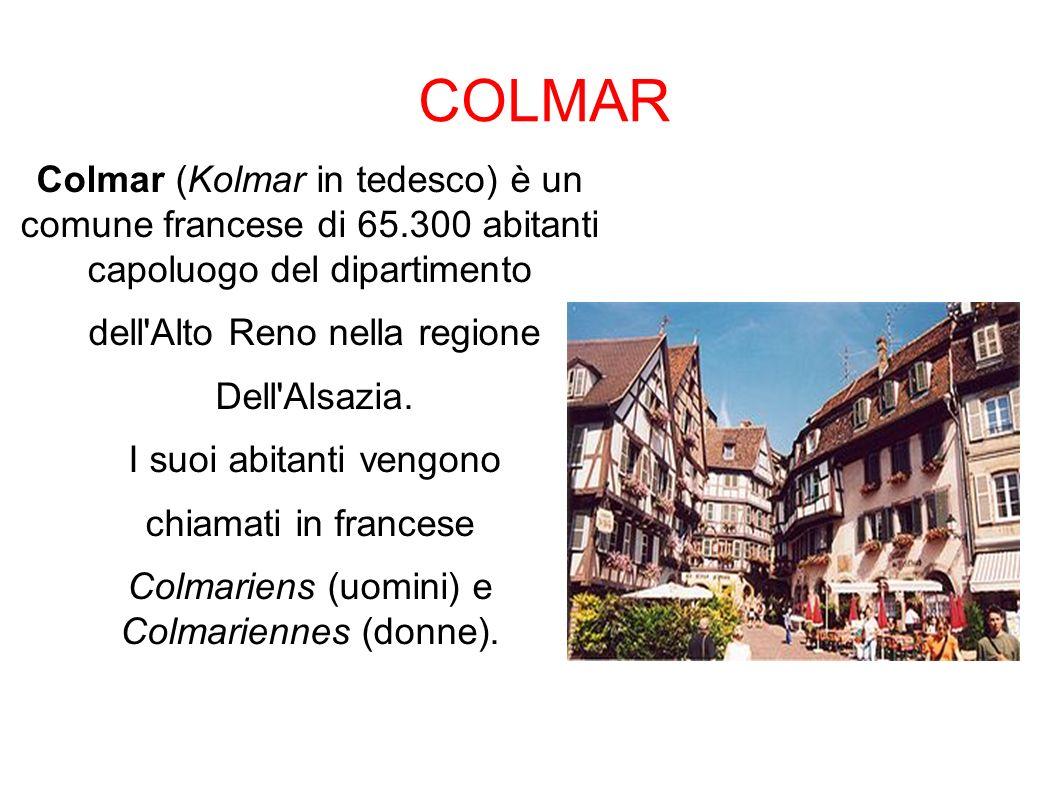 COLMAR Colmar (Kolmar in tedesco) è un comune francese di 65.300 abitanti capoluogo del dipartimento.