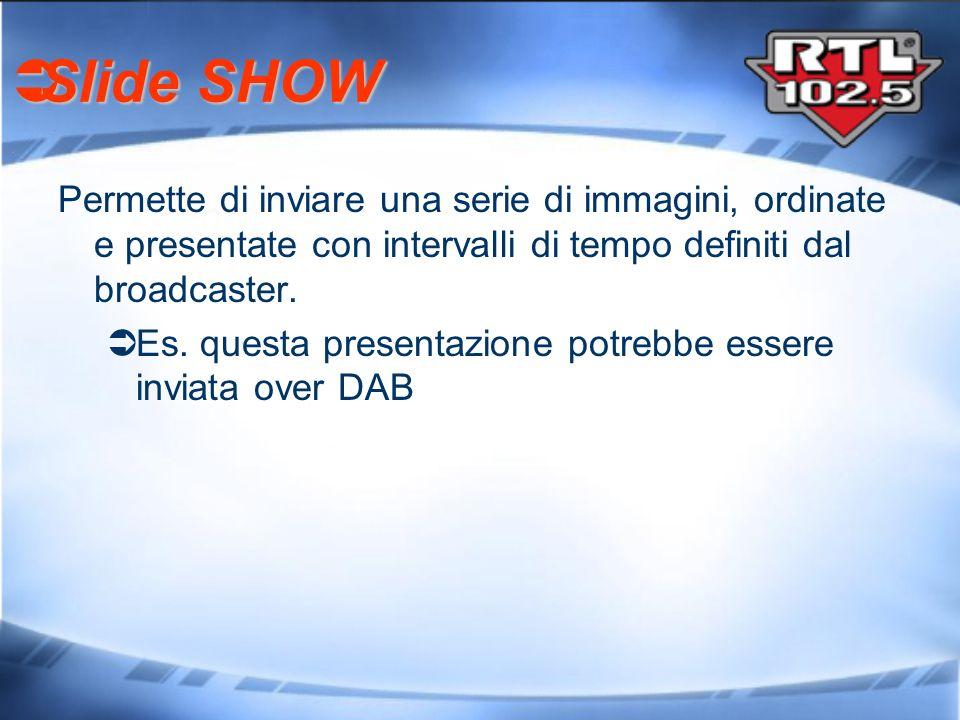 Slide SHOW Permette di inviare una serie di immagini, ordinate e presentate con intervalli di tempo definiti dal broadcaster.
