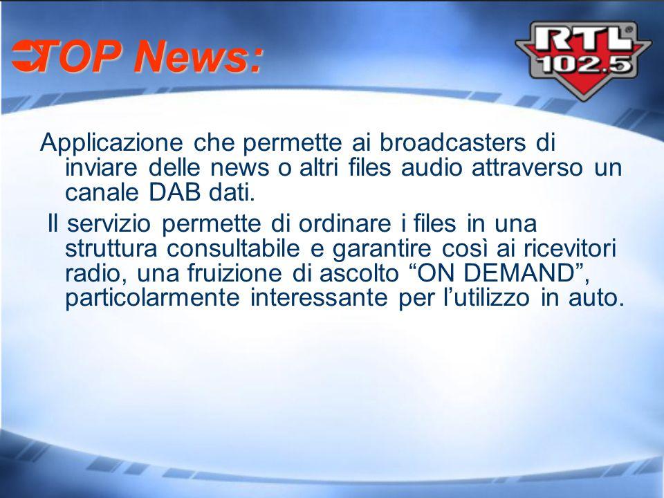 TOP News: Applicazione che permette ai broadcasters di inviare delle news o altri files audio attraverso un canale DAB dati.