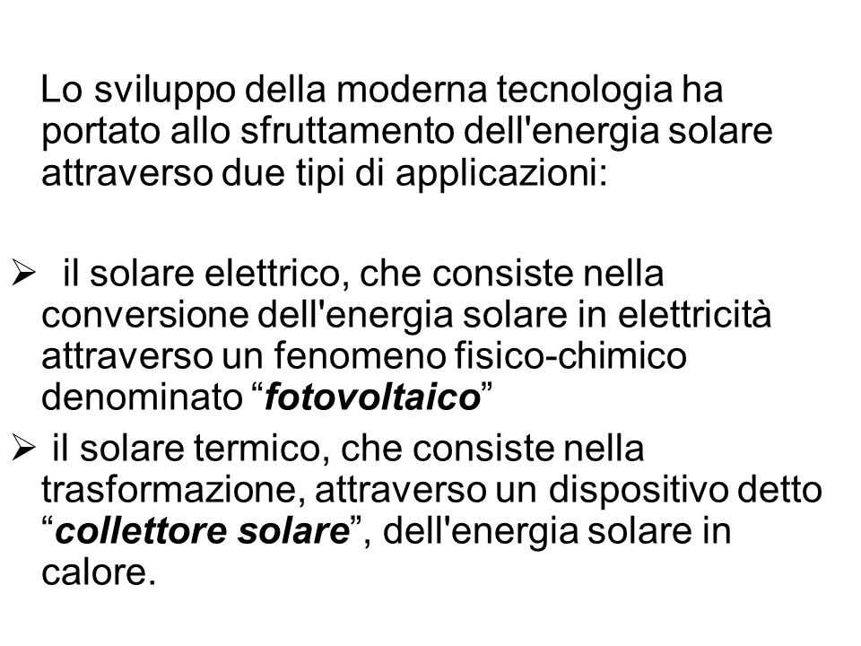 Lo sviluppo della moderna tecnologia ha portato allo sfruttamento dell energia solare attraverso due tipi di applicazioni: