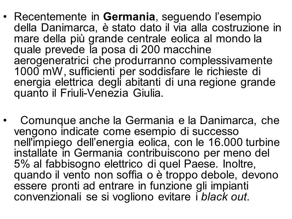 Recentemente in Germania, seguendo l'esempio della Danimarca, è stato dato il via alla costruzione in mare della più grande centrale eolica al mondo la quale prevede la posa di 200 macchine aerogeneratrici che produrranno complessivamente 1000 mW, sufficienti per soddisfare le richieste di energia elettrica degli abitanti di una regione grande quanto il Friuli-Venezia Giulia.