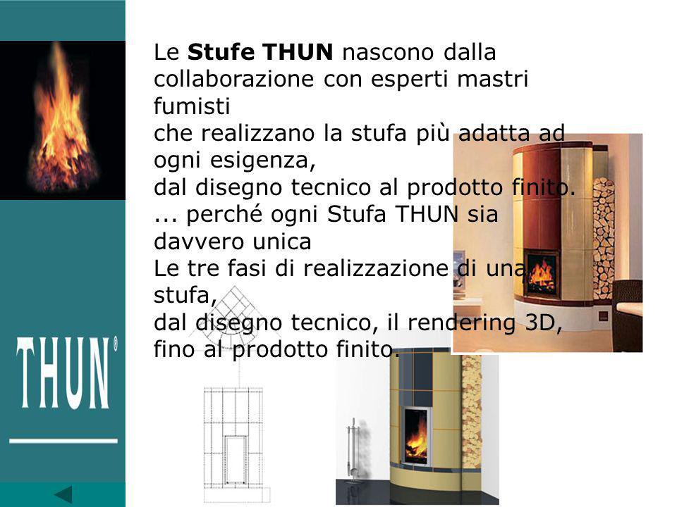 Le Stufe THUN nascono dalla collaborazione con esperti mastri fumisti che realizzano la stufa più adatta ad ogni esigenza, dal disegno tecnico al prodotto finito.