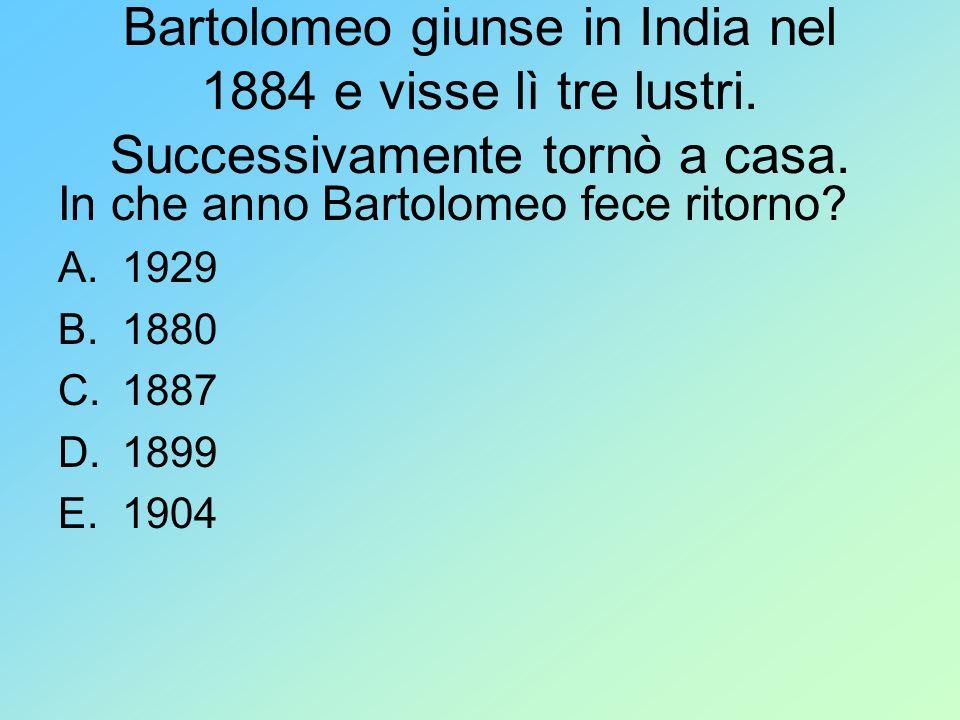 Bartolomeo giunse in India nel 1884 e visse lì tre lustri