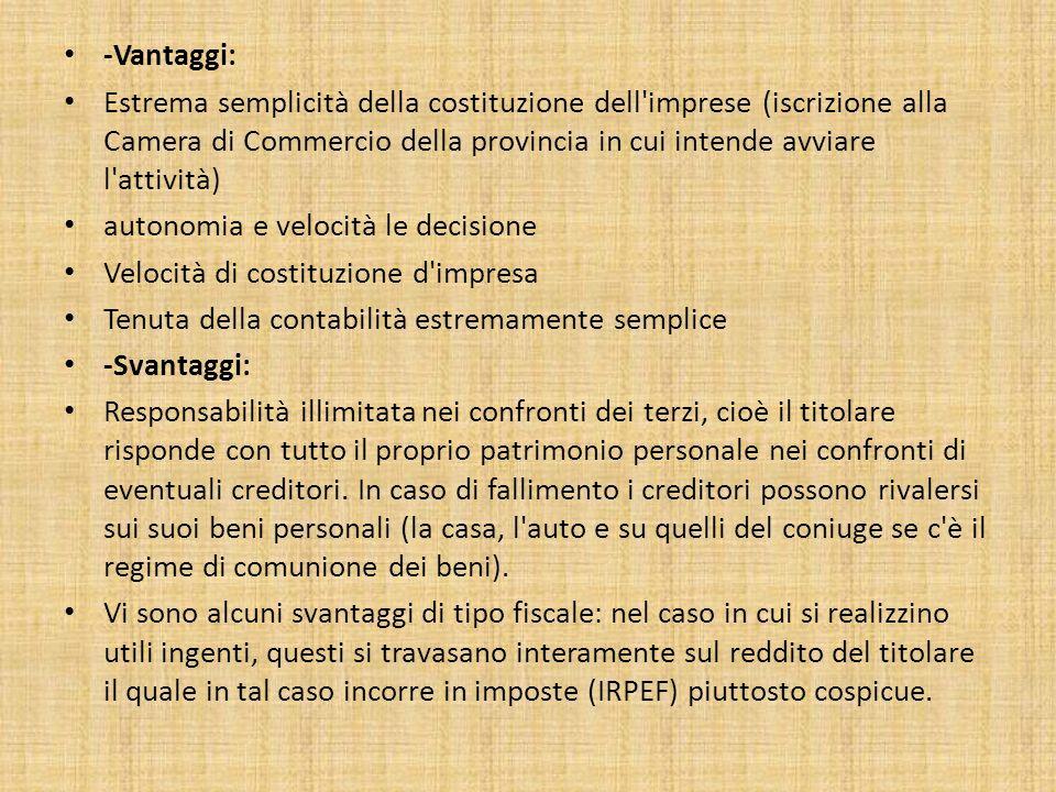-Vantaggi: Estrema semplicità della costituzione dell imprese (iscrizione alla Camera di Commercio della provincia in cui intende avviare l attività)