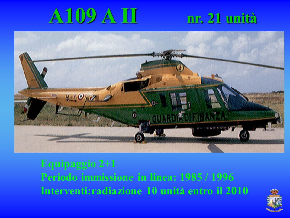 A109 A II nr. 21 unità Equipaggio 2+1
