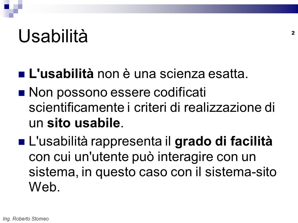 Usabilità L usabilità non è una scienza esatta.