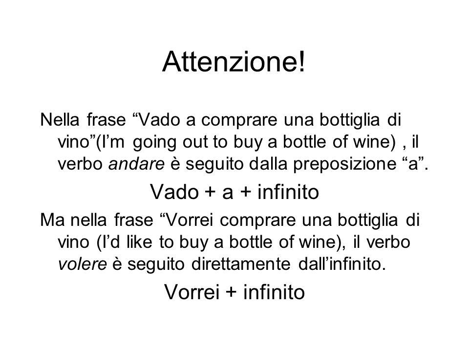 Attenzione! Vado + a + infinito Vorrei + infinito