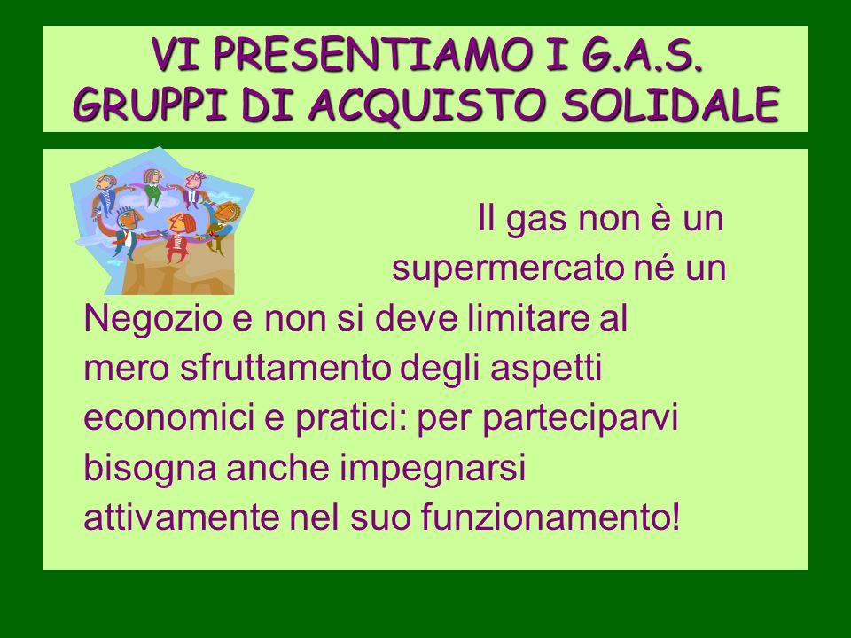 VI PRESENTIAMO I G.A.S. GRUPPI DI ACQUISTO SOLIDALE