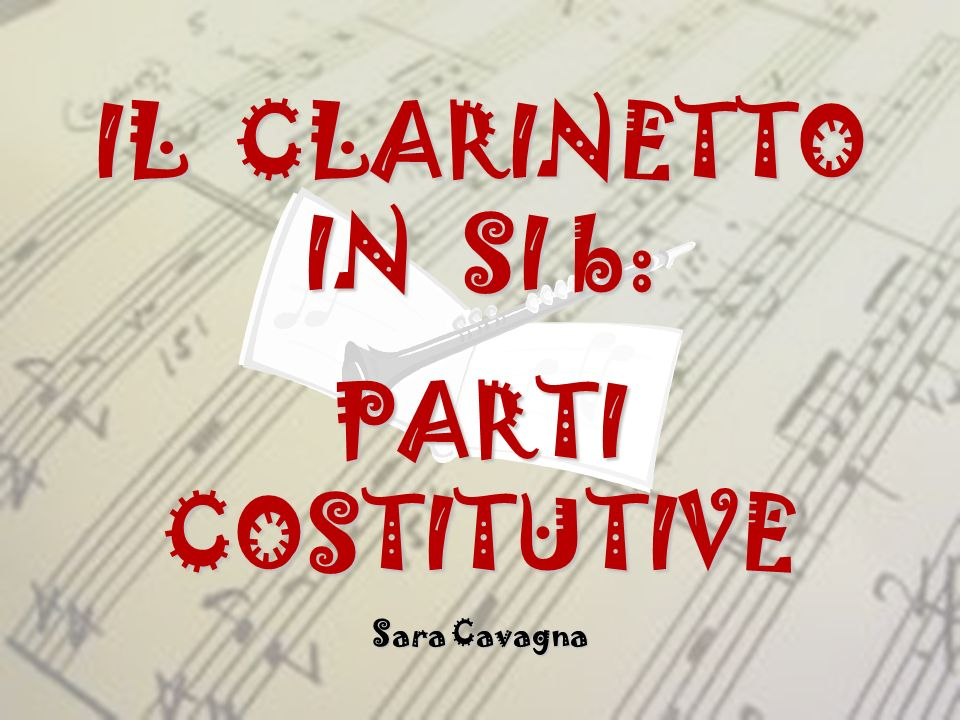 IL CLARINETTO IN SI b: PARTI COSTITUTIVE