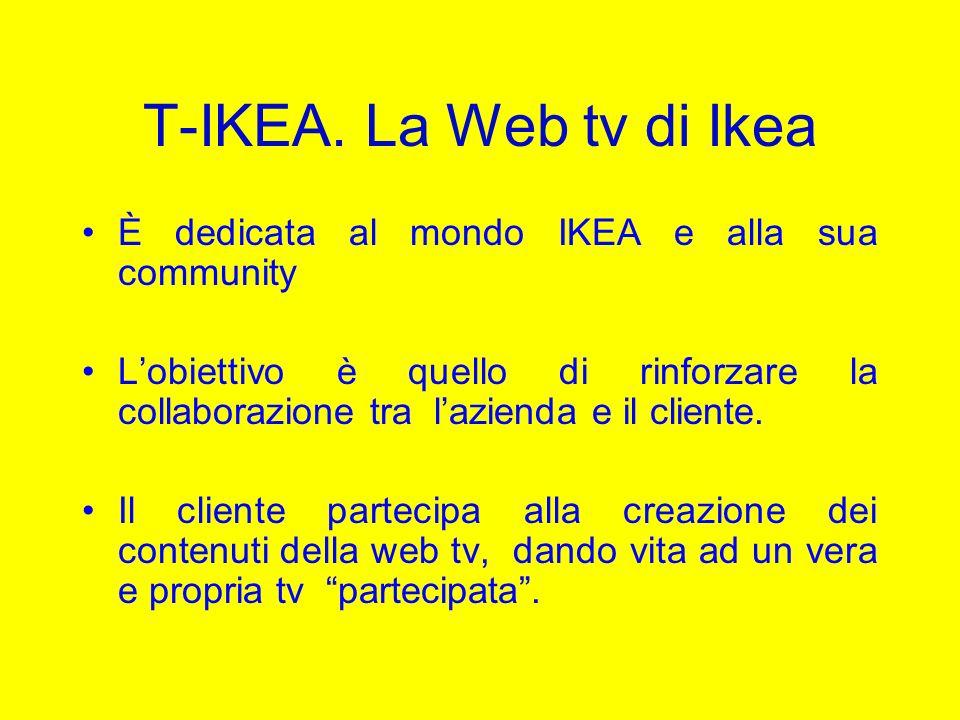 T-IKEA. La Web tv di Ikea È dedicata al mondo IKEA e alla sua community.
