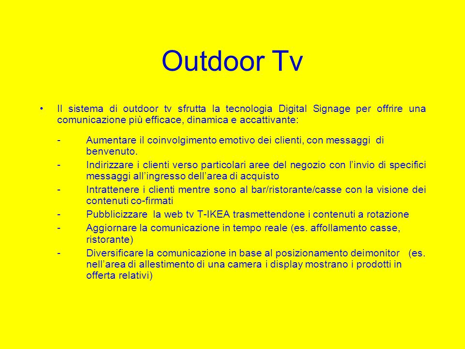 Outdoor Tv Il sistema di outdoor tv sfrutta la tecnologia Digital Signage per offrire una comunicazione più efficace, dinamica e accattivante:
