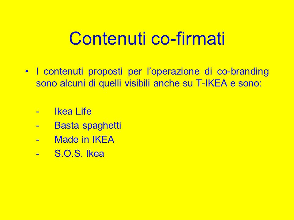 Contenuti co-firmati I contenuti proposti per l'operazione di co-branding sono alcuni di quelli visibili anche su T-IKEA e sono: