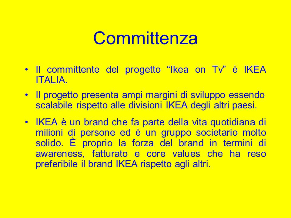 Committenza Il committente del progetto Ikea on Tv è IKEA ITALIA.