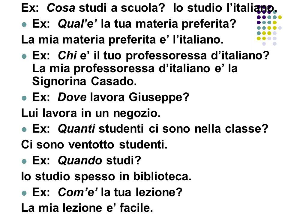 Ex: Cosa studi a scuola Io studio l'italiano.