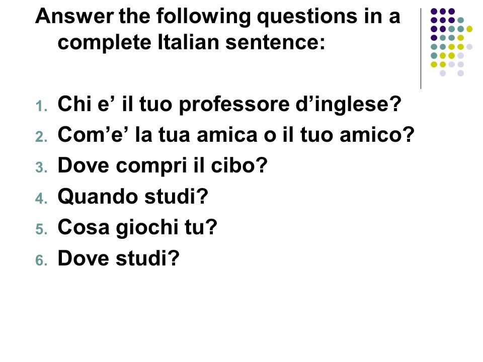 Answer the following questions in a complete Italian sentence:
