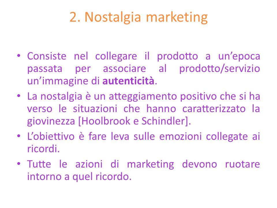 2. Nostalgia marketingConsiste nel collegare il prodotto a un'epoca passata per associare al prodotto/servizio un'immagine di autenticità.