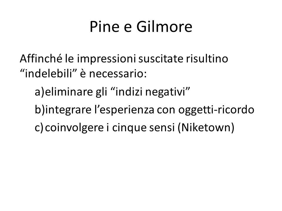 Pine e Gilmore Affinché le impressioni suscitate risultino indelebili è necessario: eliminare gli indizi negativi