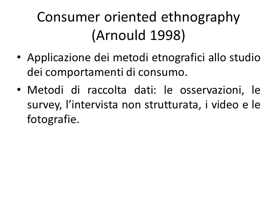 Consumer oriented ethnography (Arnould 1998)