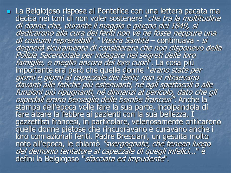 La Belgiojoso rispose al Pontefice con una lettera pacata ma decisa nei toni di non voler sostenere che tra la moltitudine di donne che, durante il maggio e giugno del 1849, si dedicarono alla cura dei feriti non ve ne fosse neppure una di costumi reprensibili .