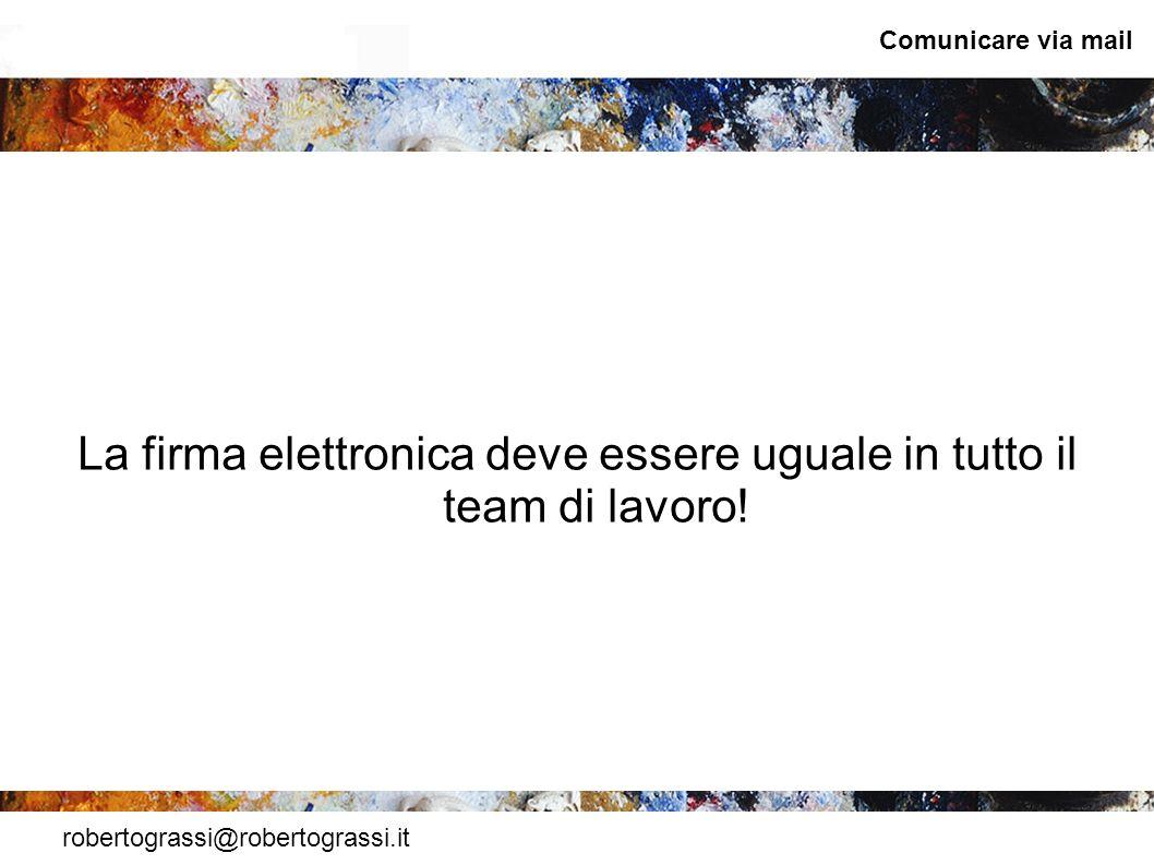 La firma elettronica deve essere uguale in tutto il team di lavoro!