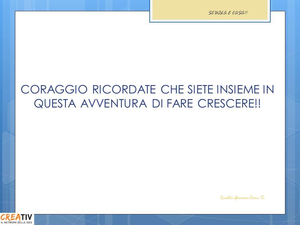 CORAGGIO RICORDATE CHE SIETE INSIEME IN QUESTA AVVENTURA DI FARE CRESCERE!!