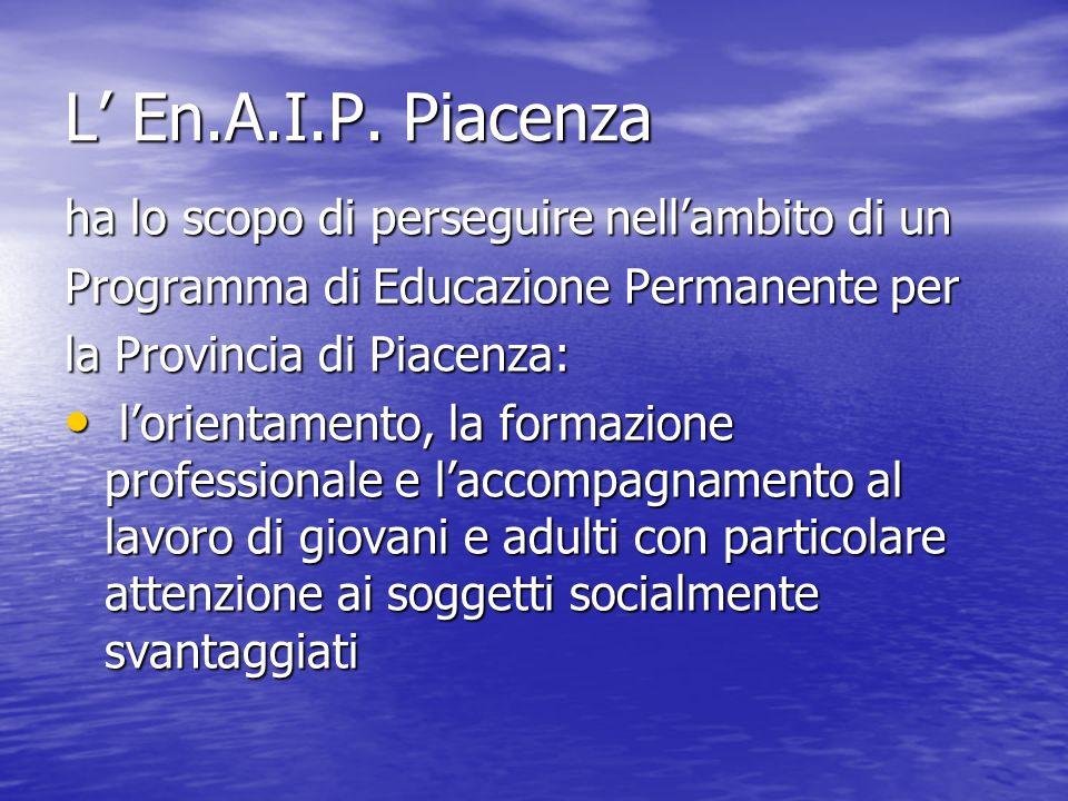L' En.A.I.P. Piacenza ha lo scopo di perseguire nell'ambito di un