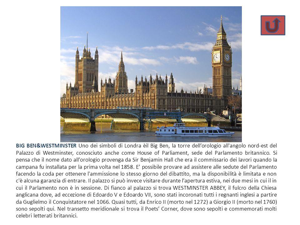 BIG BEN&WESTMINSTER Uno dei simboli di Londra èil Big Ben, la torre dell'orologio all angolo nord-est del Palazzo di Westminster, conosciuto anche come House of Parliament, sede del Parlamento britannico.