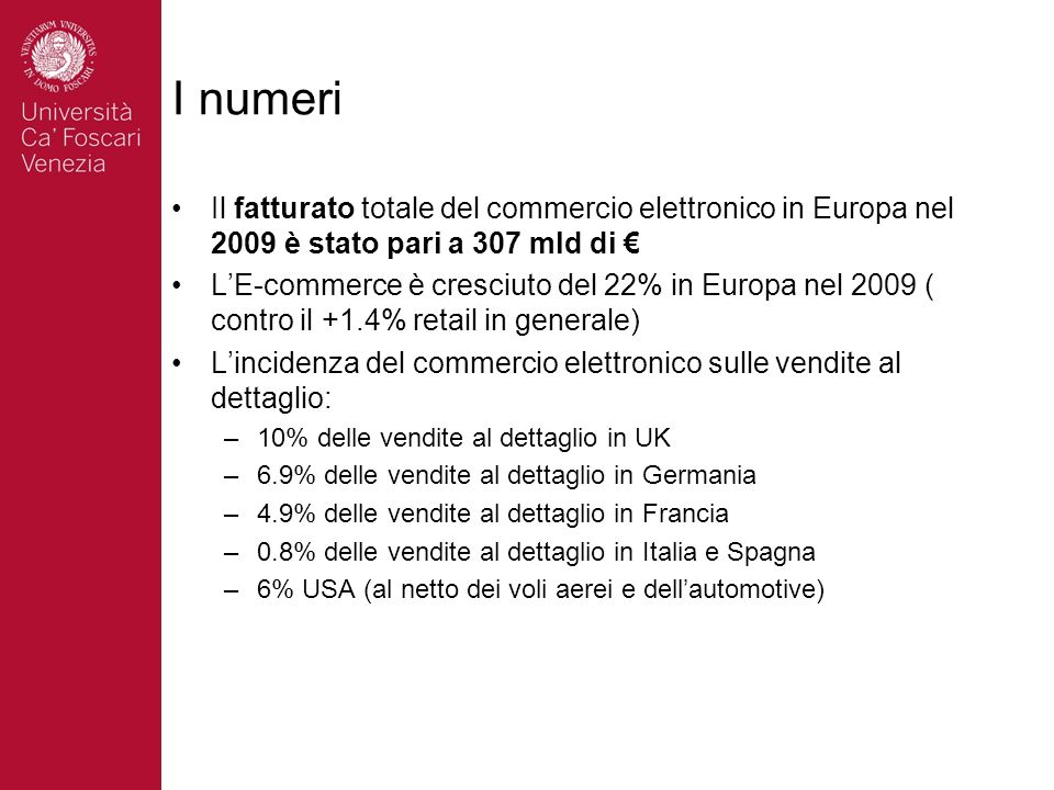 I numeri Il fatturato totale del commercio elettronico in Europa nel 2009 è stato pari a 307 mld di €