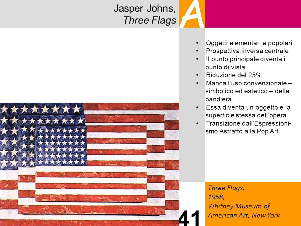 A 41 Jasper Johns, Three Flags Three Flags, 1958,