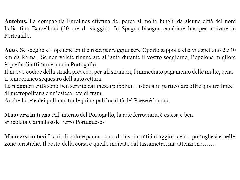Autobus. La compagnia Eurolines effettua dei percorsi molto lunghi da alcune città del nord Italia fino Barcellona (20 ore di viaggio). In Spagna bisogna cambiare bus per arrivare in Portogallo.