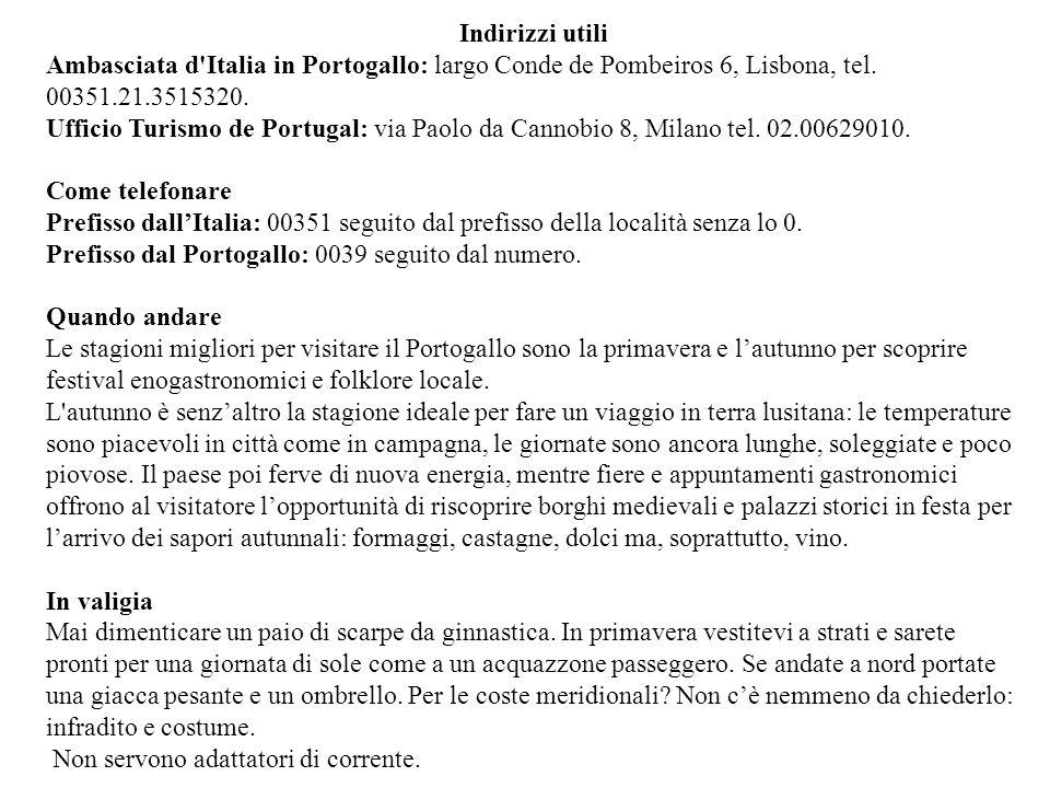 Indirizzi utili Ambasciata d Italia in Portogallo: largo Conde de Pombeiros 6, Lisbona, tel. 00351.21.3515320.