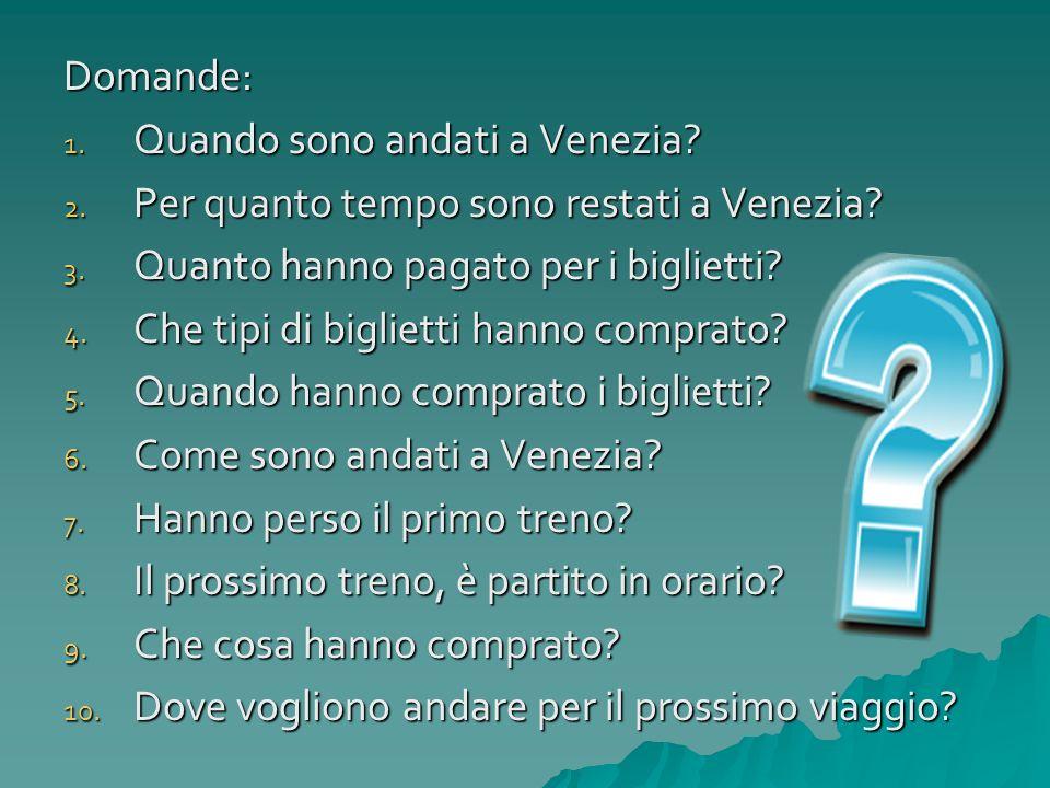 Domande: Quando sono andati a Venezia Per quanto tempo sono restati a Venezia Quanto hanno pagato per i biglietti