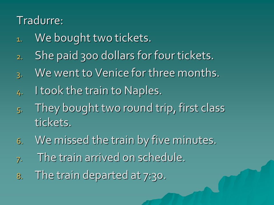 Tradurre: We bought two tickets. She paid 300 dollars for four tickets. We went to Venice for three months.