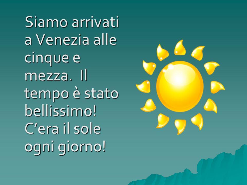 Siamo arrivati a Venezia alle cinque e mezza