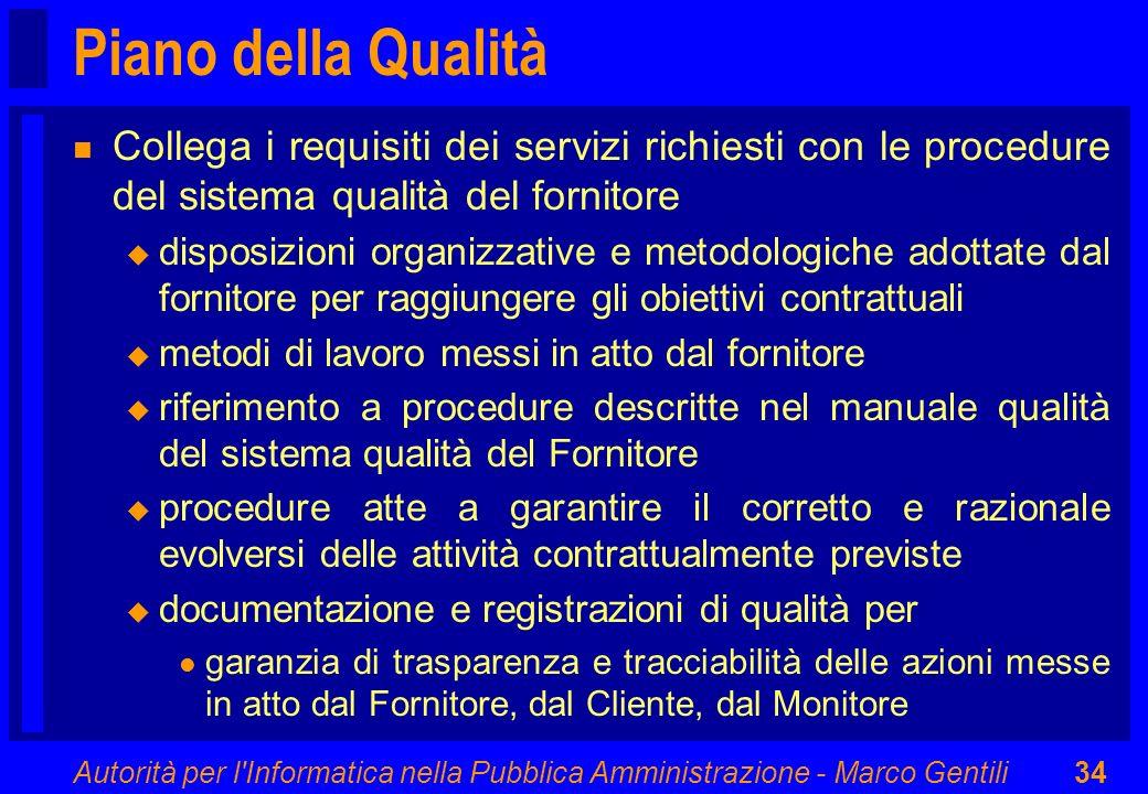 Piano della Qualità Collega i requisiti dei servizi richiesti con le procedure del sistema qualità del fornitore.