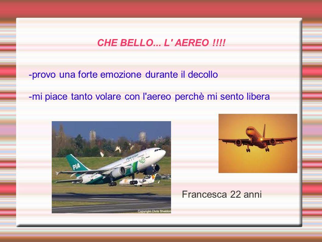 CHE BELLO... L AEREO !!!! -provo una forte emozione durante il decollo. -mi piace tanto volare con l aereo perchè mi sento libera.