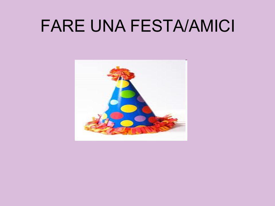FARE UNA FESTA/AMICI