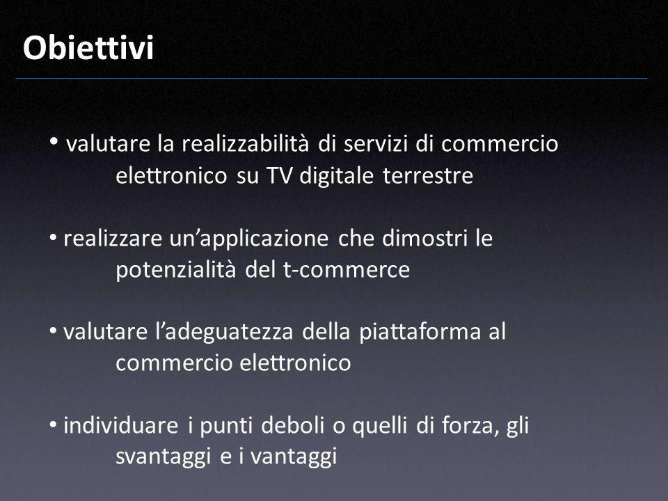 Obiettivi valutare la realizzabilità di servizi di commercio elettronico su TV digitale terrestre.