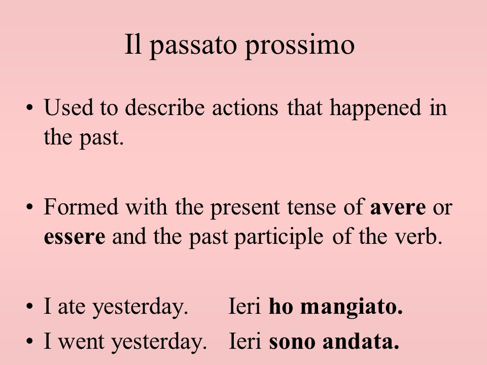 Il passato prossimo Used to describe actions that happened in the past.